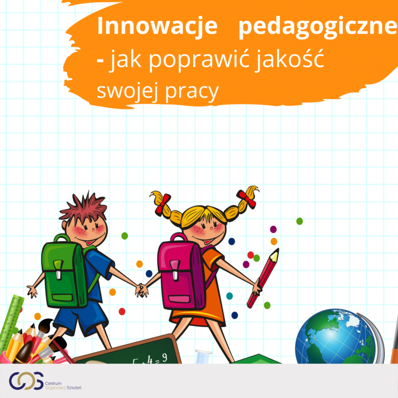 Innowacje pedagogiczne- jak poprawić jakość swojej pracy
