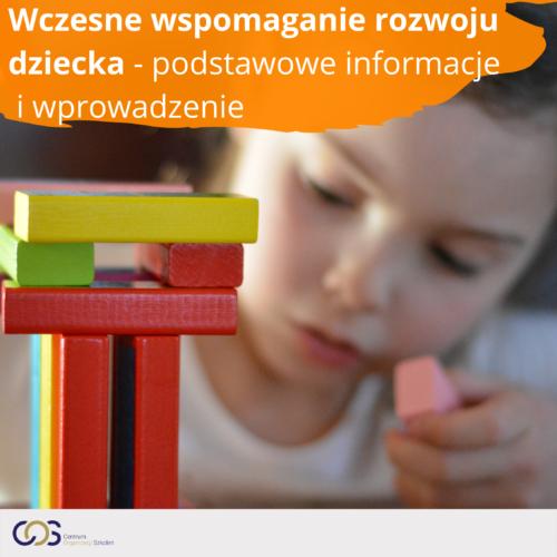 Wczesne wspomaganie rozwoju dziecka- podstawowe informacje i wprowadzenie