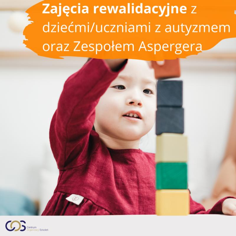 Zajęcia rewalidacyjne z dziećmi/uczniami z autyzmem oraz Zespołem Aspergera